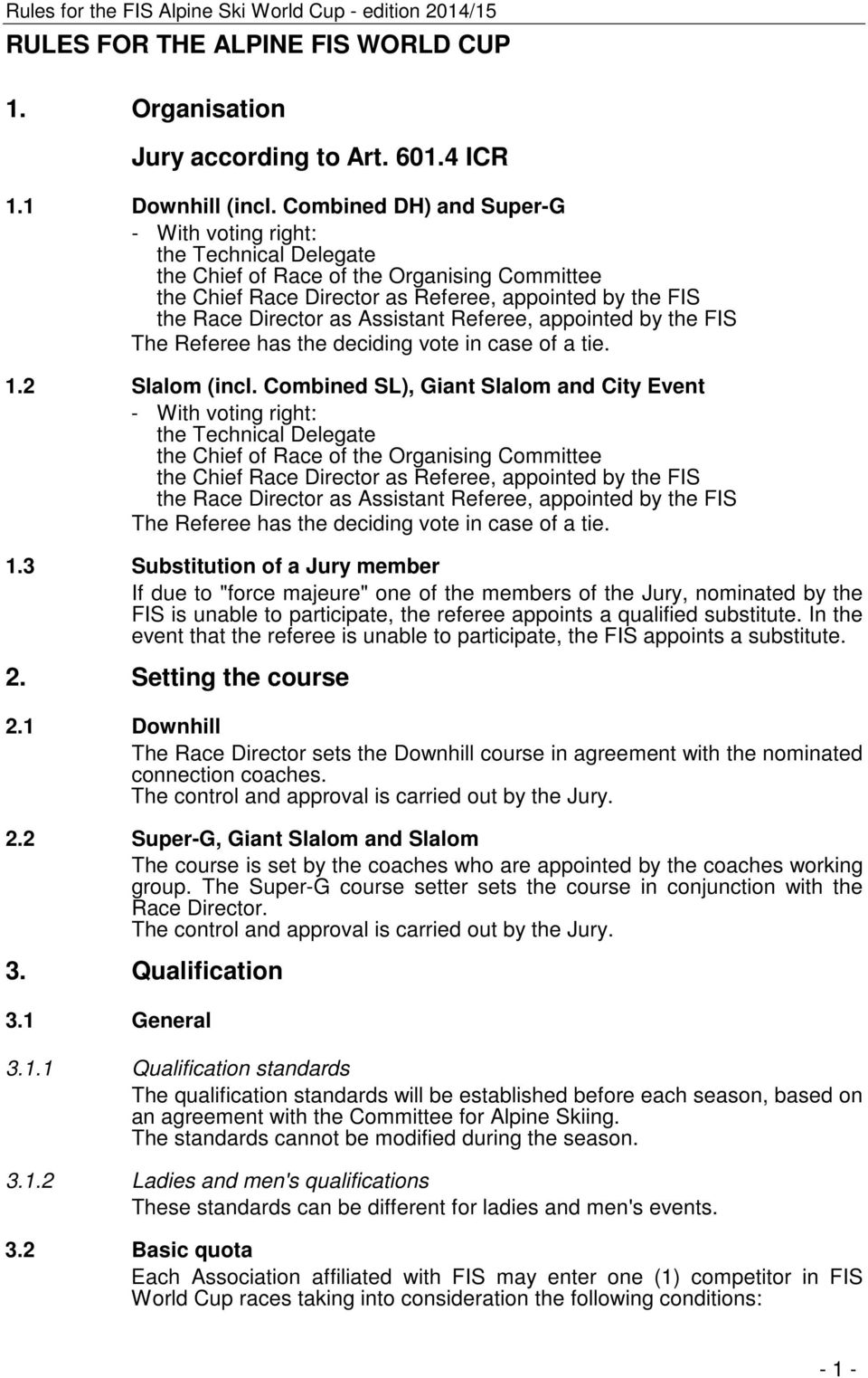 Assistant Referee, appointed by the FIS The Referee has the deciding vote in case of a tie. 1.2 Slalom (incl.