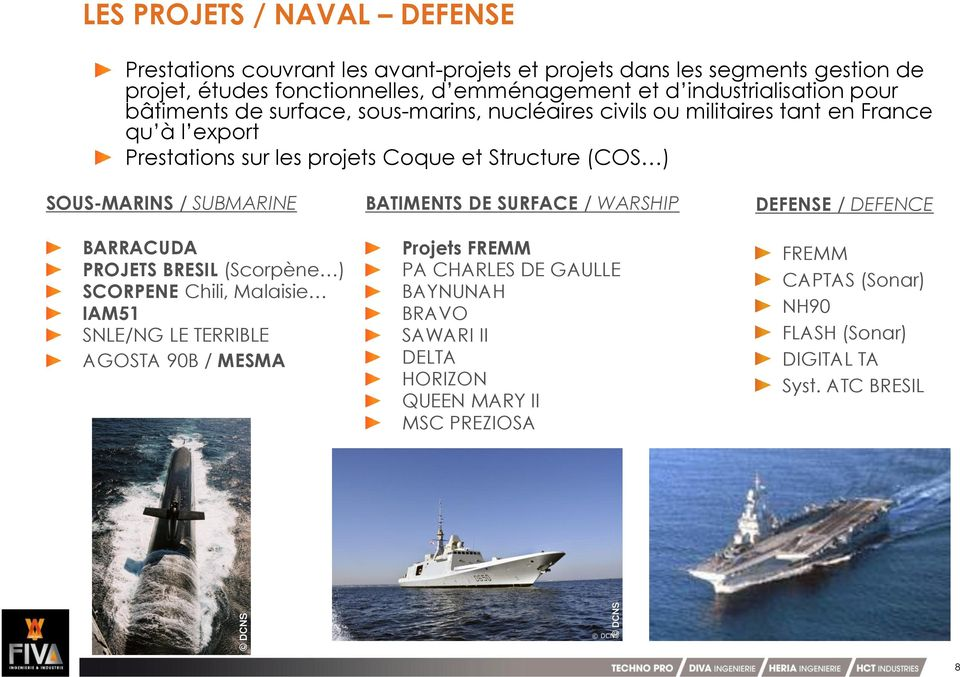 ) SOUS-MARINS / SUBMARINE BARRACUDA PROJETS BRESIL (Scorpène ) SCORPENE Chili, Malaisie IAM51 SNLE/NG LE TERRIBLE AGOSTA 90B / MESMA BATIMENTS DE SURFACE / WARSHIP