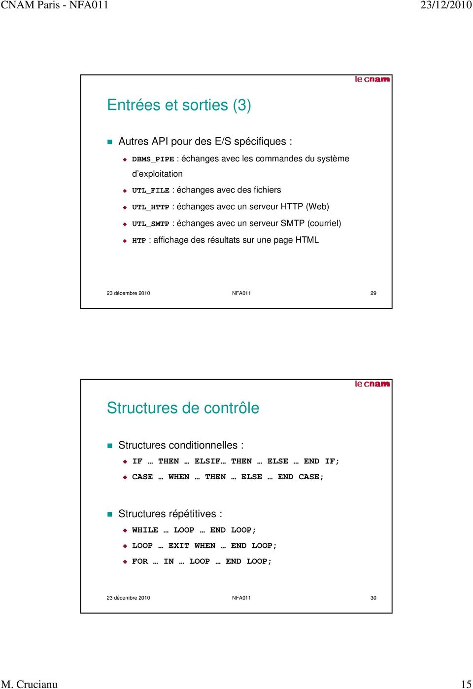 sur une page HTML 23 décembre 2010 NFA011 29 Structures de contrôle Structures conditionnelles : IF THEN ELSIF THEN ELSE END IF; CASE WHEN THEN