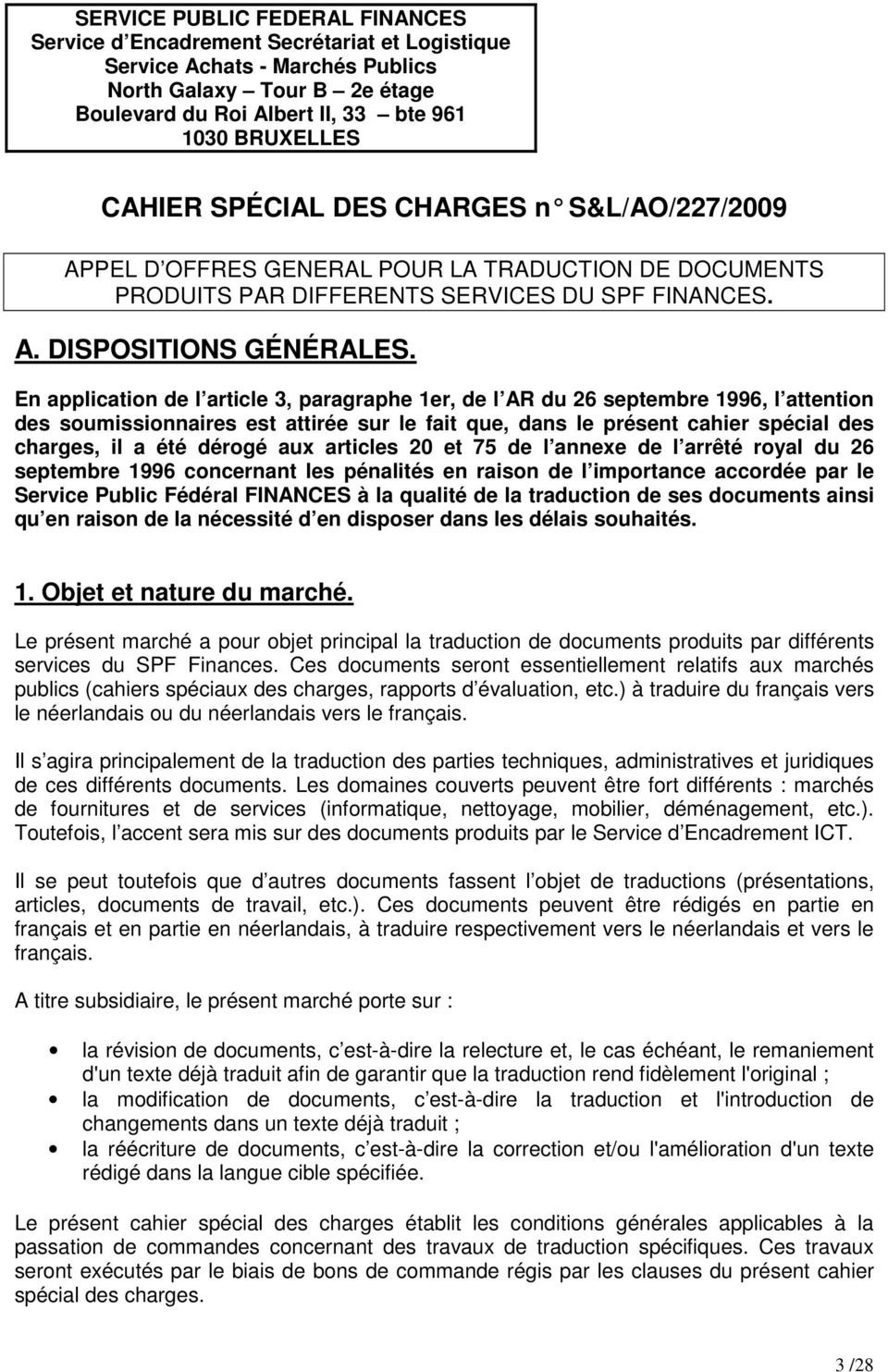 En application de l article 3, paragraphe 1er, de l AR du 26 septembre 1996, l attention des soumissionnaires est attirée sur le fait que, dans le présent cahier spécial des charges, il a été dérogé