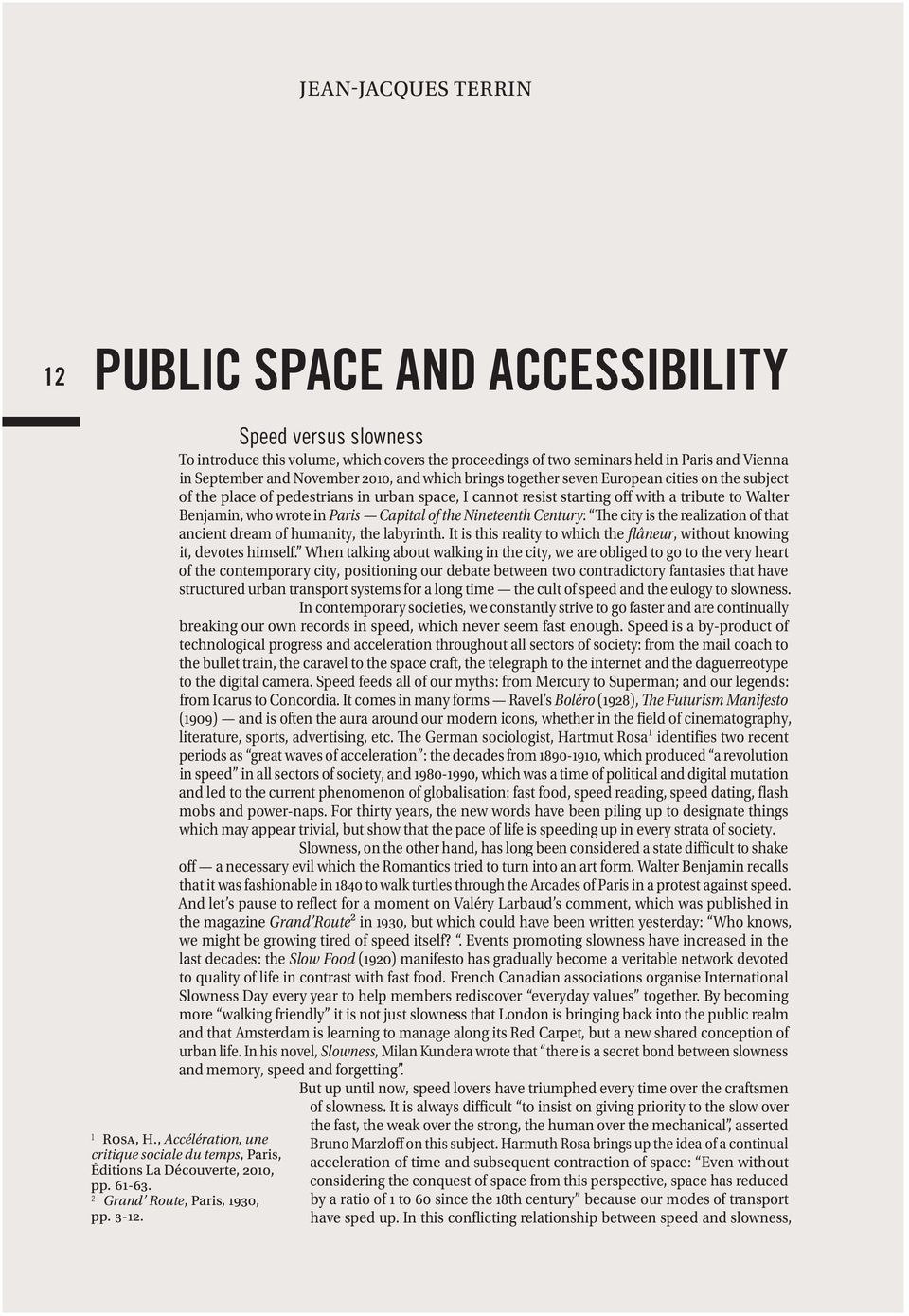 proceedings of two seminars held in Paris and Vienna in September and November 2010, and which brings together seven European cities on the subject of the place of pedestrians in urban space, I