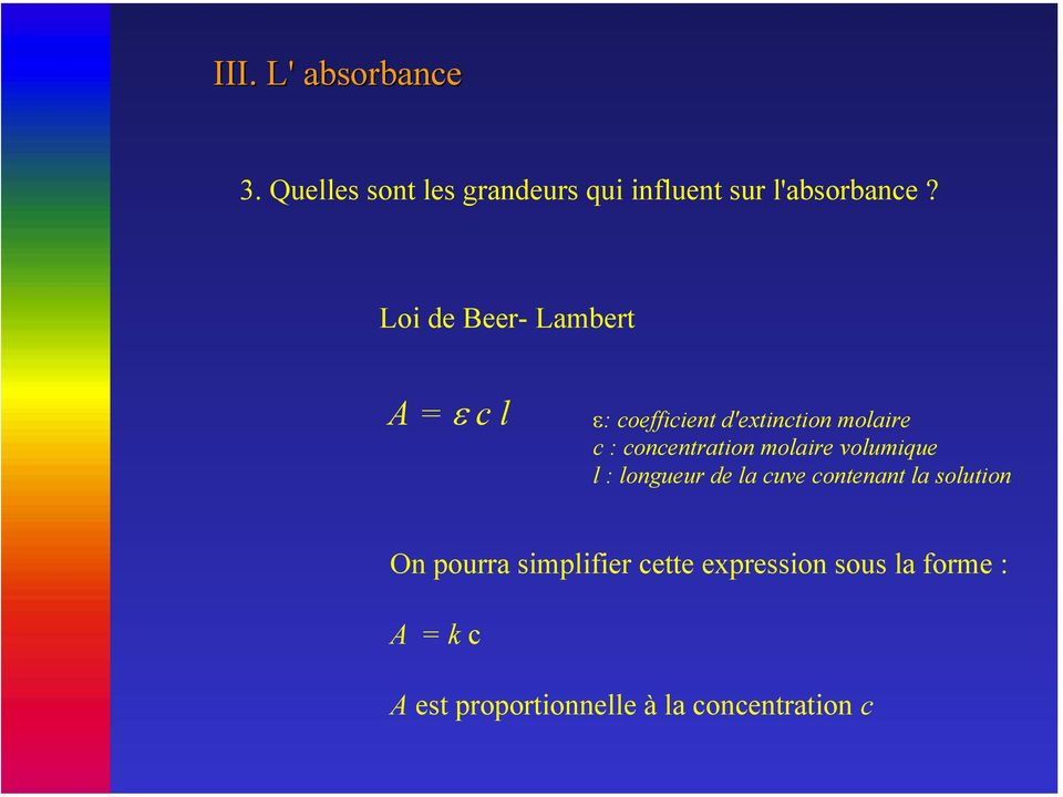 concentration molaire volumique l : longueur de la cuve contenant la solution On