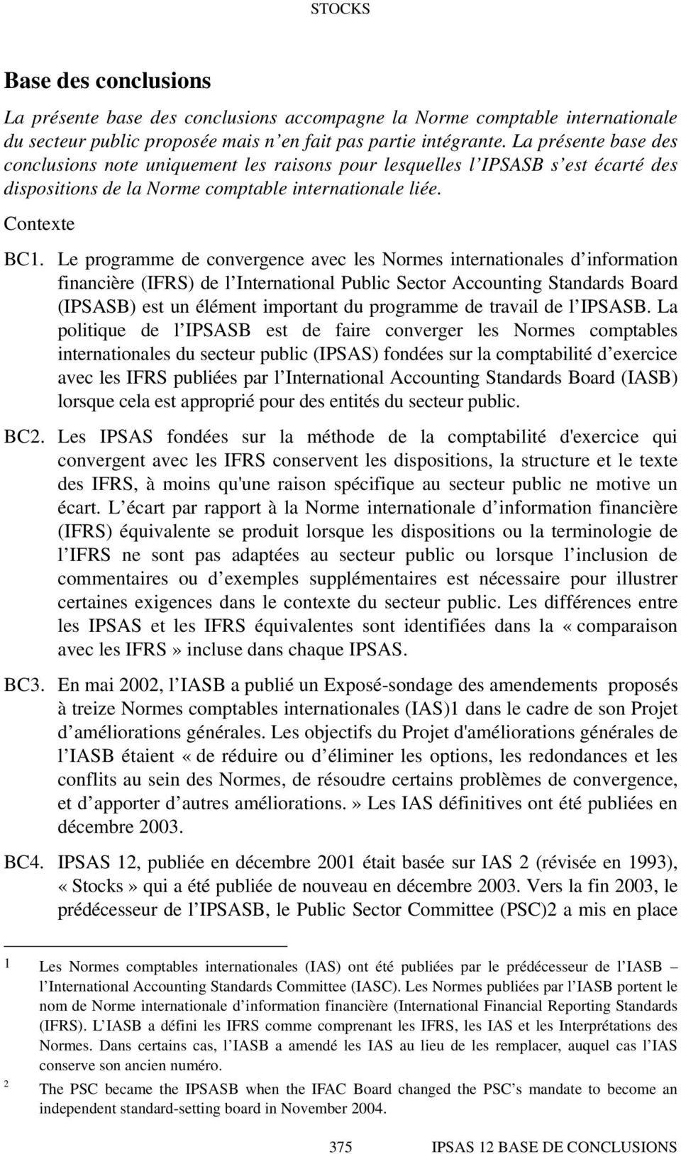 Le programme de convergence avec les Normes internationales d information financière (IFRS) de l International Public Sector Accounting Standards Board (IPSASB) est un élément important du programme