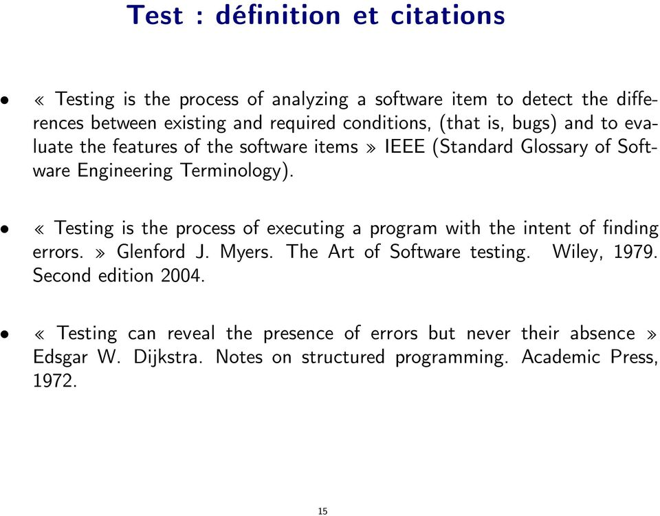 Testing is the process of executing a program with the intent of nding errors. Glenford J. Myers. The Art of Software testing. Wiley, 1979.