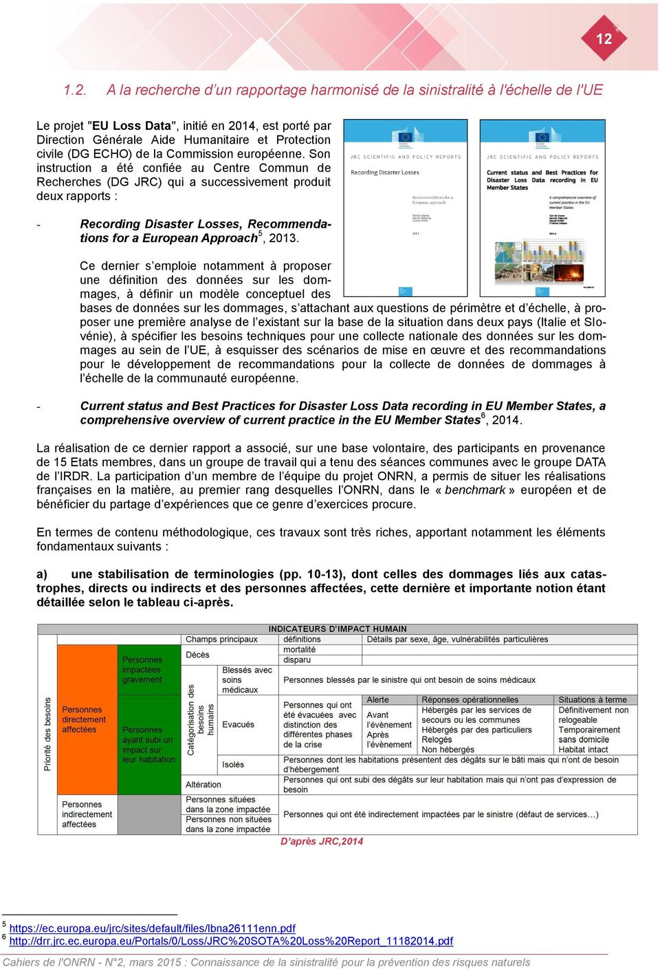 Son instruction a été confiée au Centre Commun de Recherches (DG JRC) qui a successivement produit deux rapports : - Recording Disaster Losses, Recommendations for a European Approach 5, 2013.