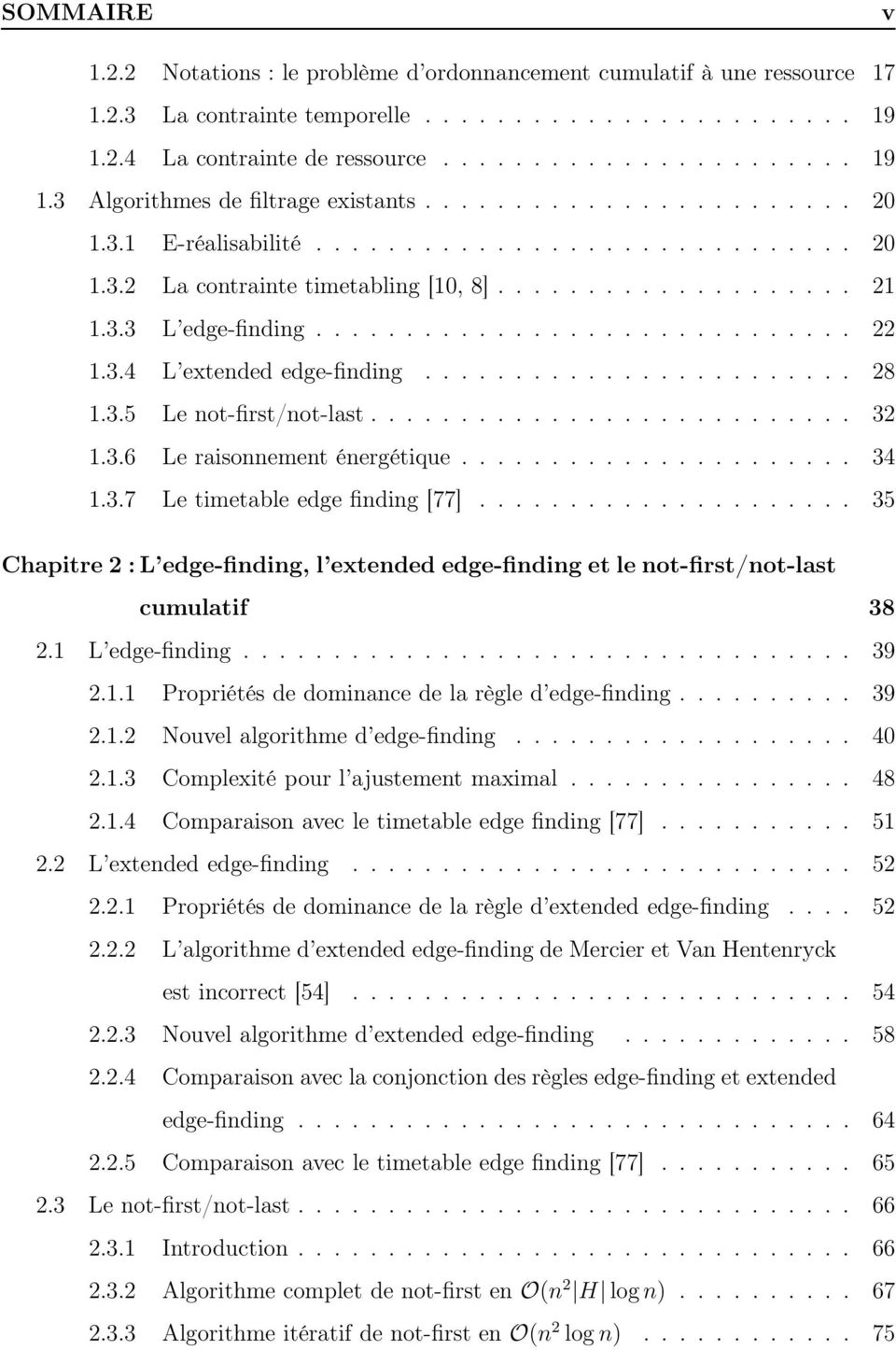 3.4 L extended edge-finding........................ 28 1.3.5 Le not-first/not-last........................... 32 1.3.6 Le raisonnement énergétique...................... 34 1.3.7 Le timetable edge finding [77].