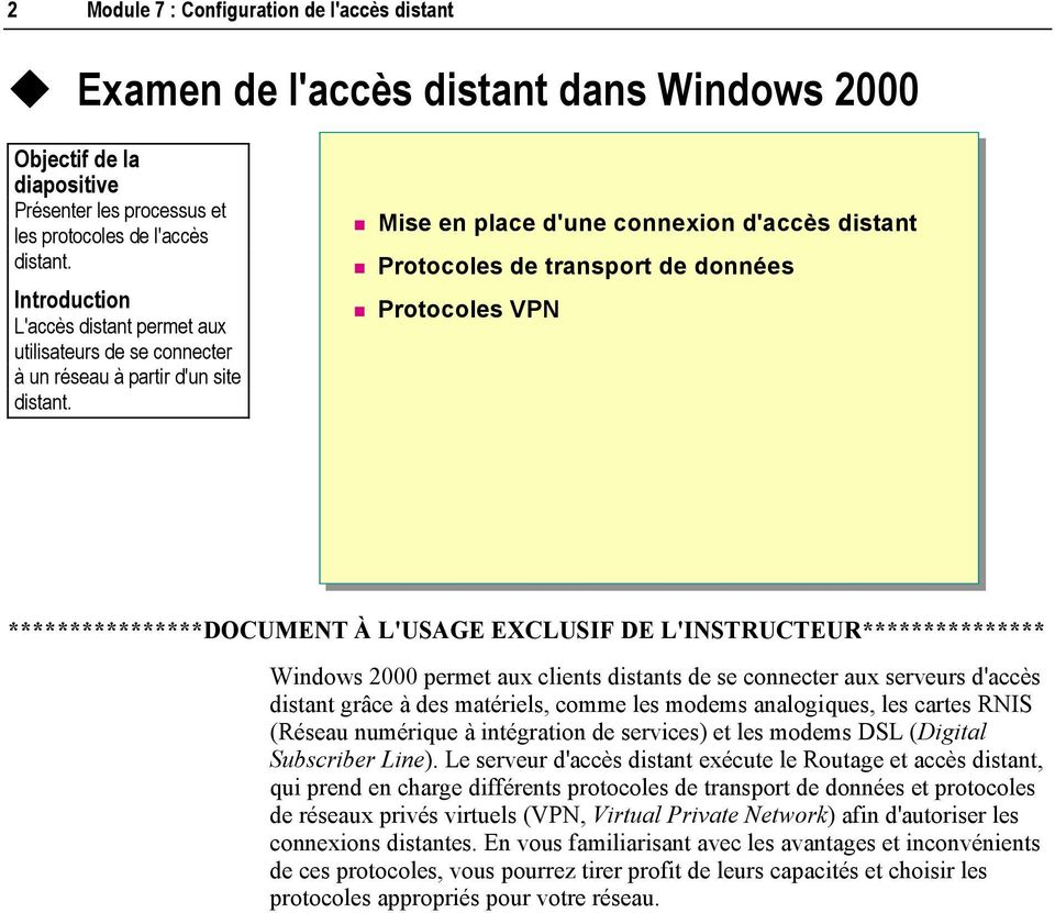 Mise en place d'une connexion d'accès distant Protocoles de transport de données Protocoles VPN ****************DOCUMENT À L'USAGE EXCLUSIF DE L'INSTRUCTEUR*************** Windows 2000 permet aux