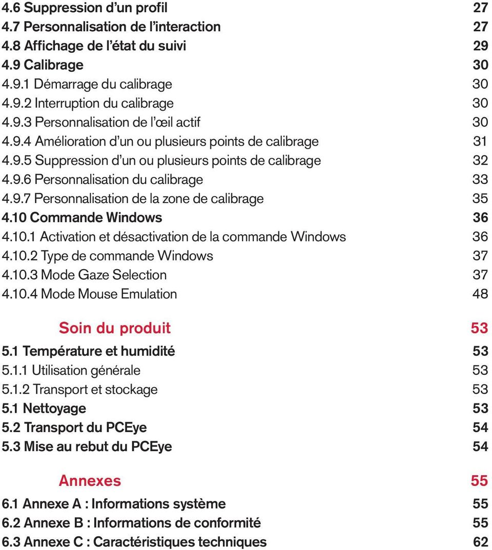 10 Commande Windows 36 4.10.1 Activation et désactivation de la commande Windows 36 4.10.2 Type de commande Windows 37 4.10.3 Mode Gaze Selection 37 4.10.4 Mode Mouse Emulation 48 Soin du produit 53 5.