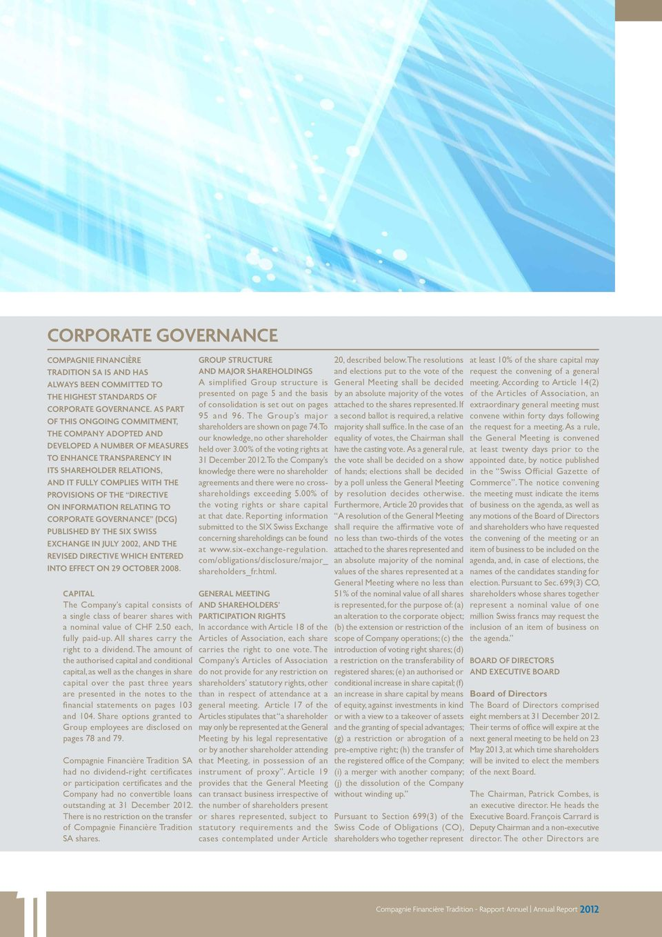 Directive on Information Relating to Corporate Governance (DCG) published by the SIX Swiss Exchange in July 2002, and the revised Directive which entered into effect on 29 October 2008.