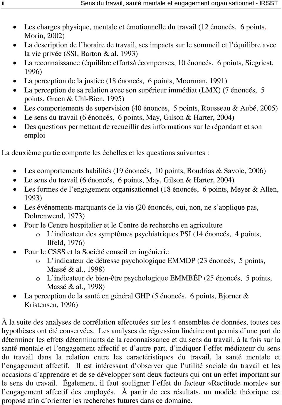1993) La reconnaissance (équilibre efforts/récompenses, 10 énoncés, 6 points, Siegriest, 1996) La perception de la justice (18 énoncés, 6 points, Moorman, 1991) La perception de sa relation avec son