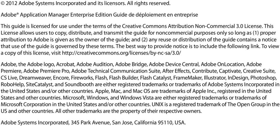 This License allows users to copy, distribute, and transmit the guide for noncommercial purposes only so long as (1) proper attribution to Adobe is given as the owner of the guide; and (2) any reuse