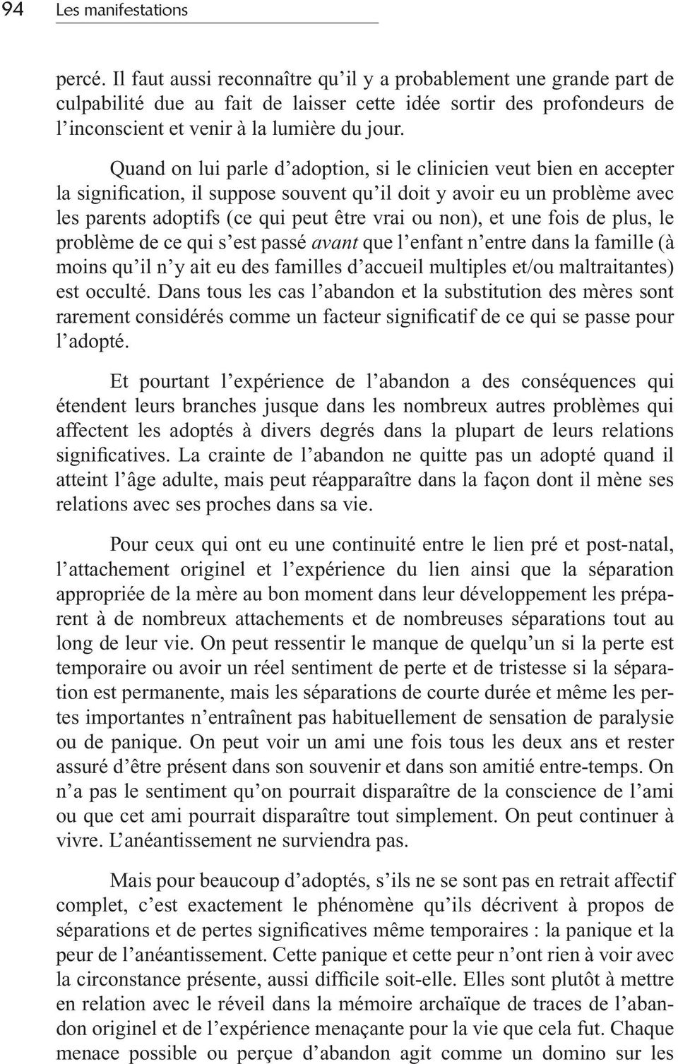 Quand on lui parle d adoption, si le clinicien veut bien en accepter la signification, il suppose souvent qu il doit y avoir eu un problème avec les parents adoptifs (ce qui peut être vrai ou non),