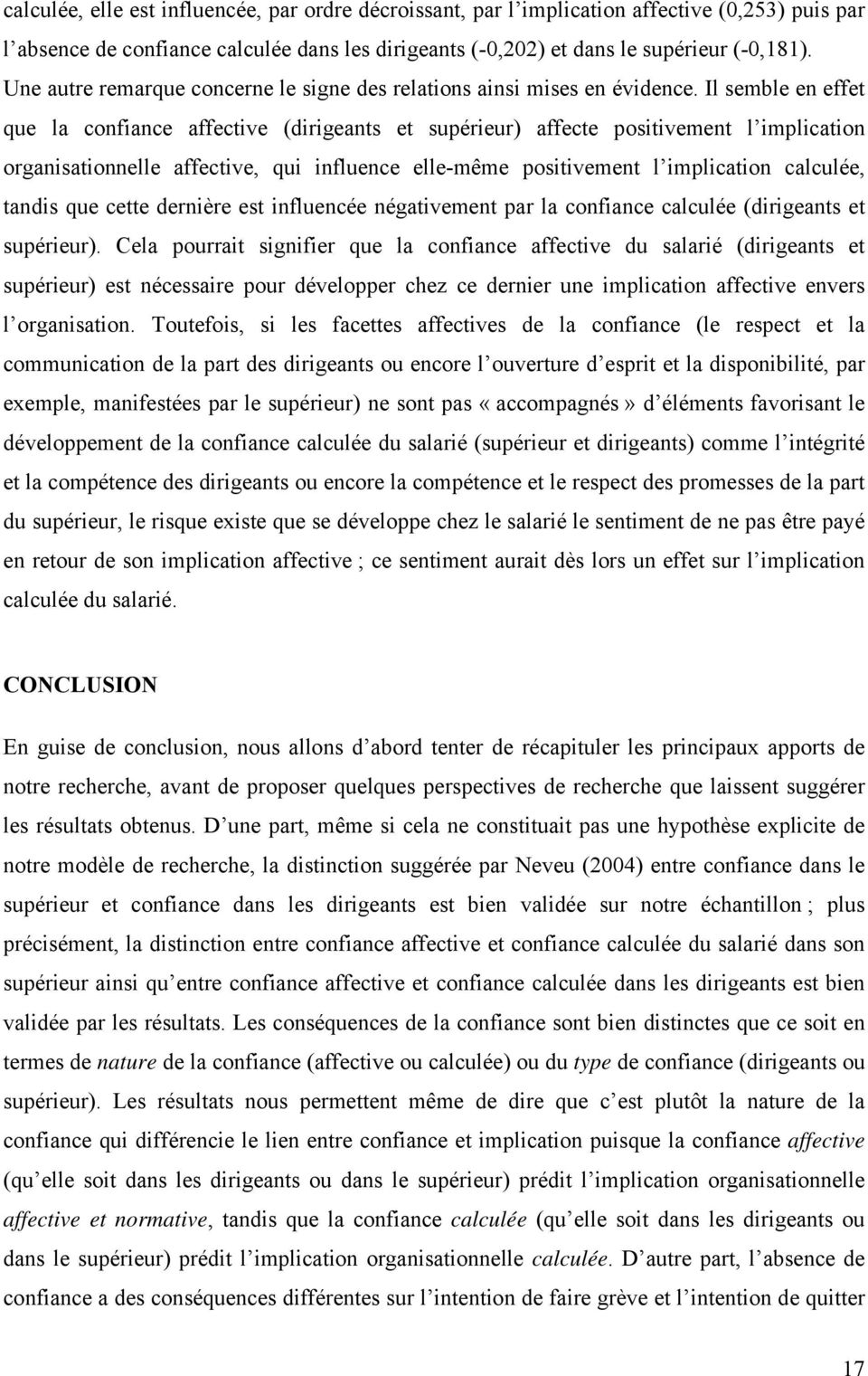 Il semble en effet que la confiance affective (dirigeants et supérieur) affecte positivement l implication organisationnelle affective, qui influence elle-même positivement l implication calculée,
