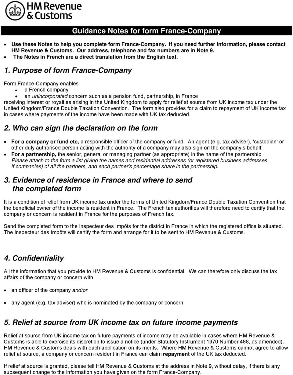 Purpose of form France-Company Form France-Company enables a French company an unincorporated concern such as a pension fund, partnership, in France receiving interest or royalties arising in the
