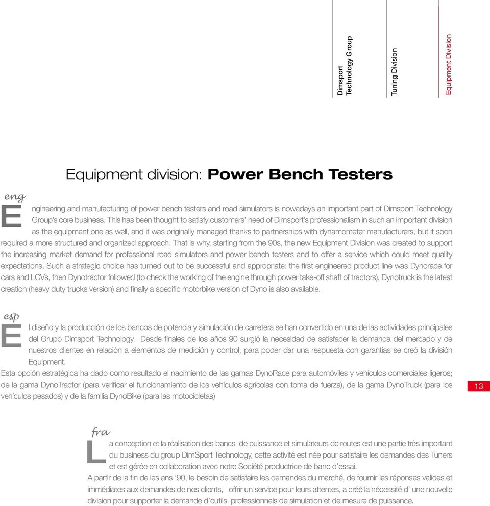 dynamometer manufacturers, but it soon required a more structured and organized approach.