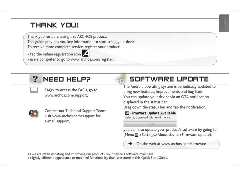Contact our Technical Support Team: visit www.archos.com/support for e-mail support.