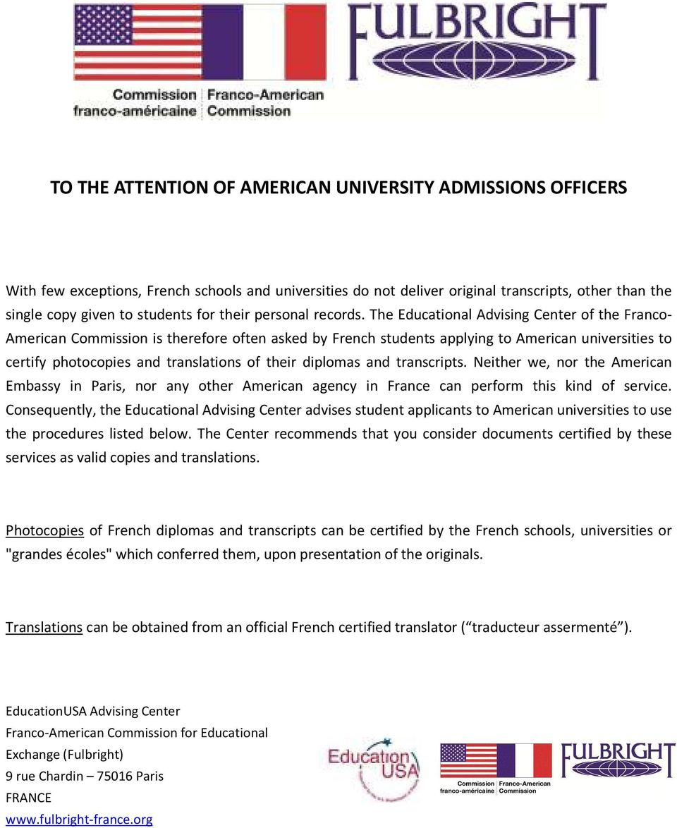 The Educational Advising Center of the Franco- American Commission is therefore often asked by French students applying to American universities to certify photocopies and translations of their