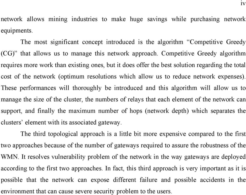 Competitive Greedy algorithm requires more work than existing ones, but it does offer the best solution regarding the total cost of the network (optimum resolutions which allow us to reduce network