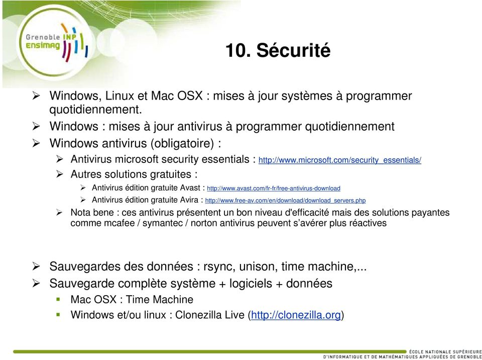 security essentials : http://www.microsoft.com/security_essentials/ Autres solutions gratuites : Antivirus édition gratuite Avast : http://www.avast.