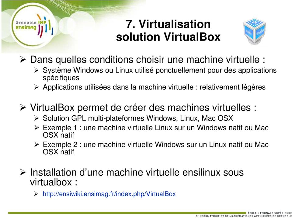 Solution GPL multi-plateformes Windows, Linux, Mac OSX Exemple 1 : une machine virtuelle Linux sur un Windows natif ou Mac OSX natif Exemple 2 : une