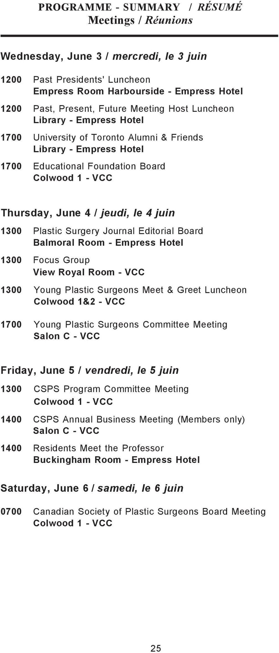 Plastic Surgery Journal Editorial Board Balmoral Room - Empress Hotel 1300 Focus Group View Royal Room - VCC 1300 Young Plastic Surgeons Meet & Greet Luncheon Colwood 1&2 - VCC 1700 Young Plastic