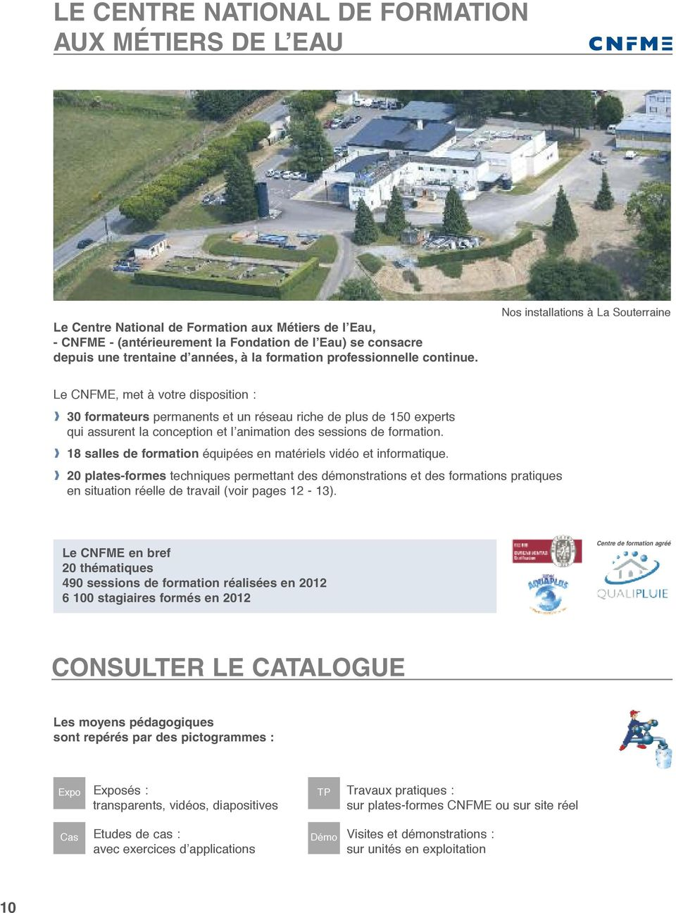 Nos installations à La Souterraine Le CNFME, met à votre disposition : 30 formateurs permanents et un réseau riche de plus de 150 experts qui assurent la conception et l animation des sessions de