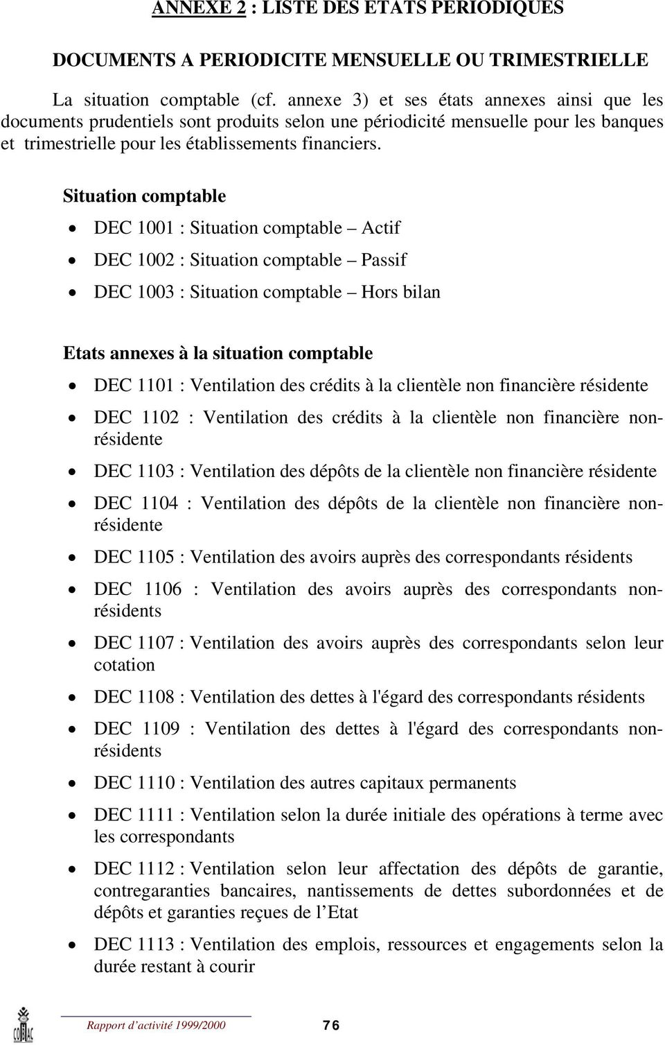 Situation comptable DEC 1001 : Situation comptable Actif DEC 1002 : Situation comptable Passif DEC 1003 : Situation comptable Hors bilan Etats annexes à la situation comptable DEC 1101 : Ventilation