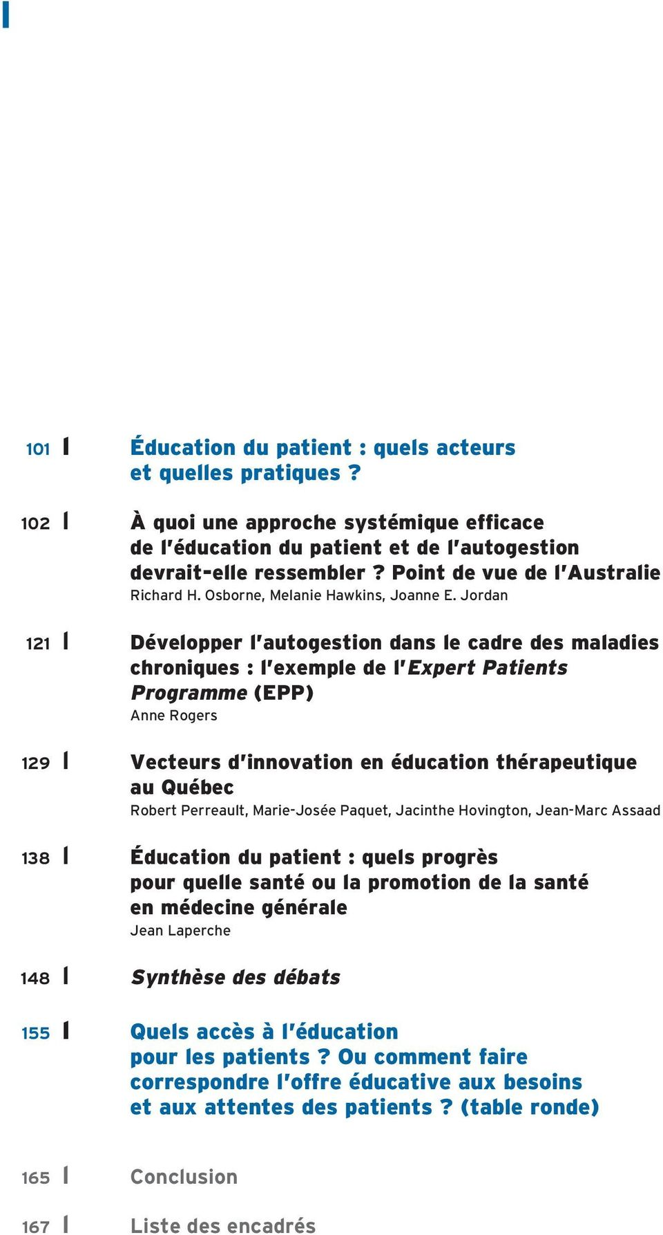 Jordan 121 l Développer l autogestion dans le cadre des maladies chroniques : l exemple de l Expert Patients Programme (EPP) Anne Rogers 129 l Vecteurs d innovation en éducation thérapeutique au