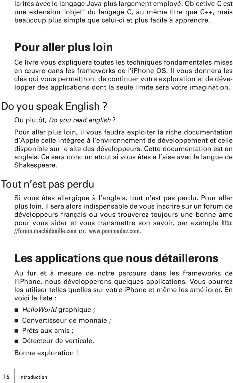 Il vous donnera les clés qui vous permettront de continuer votre exploration et de développer des applications dont la seule limite sera votre imagination. Do you speak English?