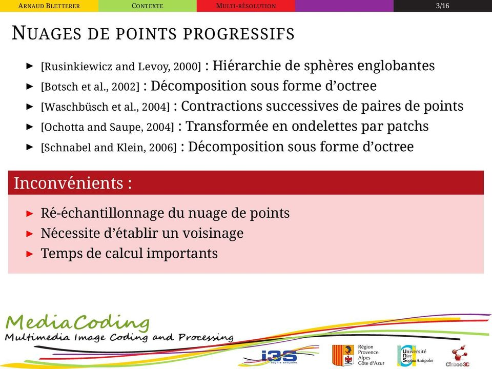 , 2004] : Contractions successives de paires de points [Ochotta and Saupe, 2004] : Transformée en ondelettes par patchs