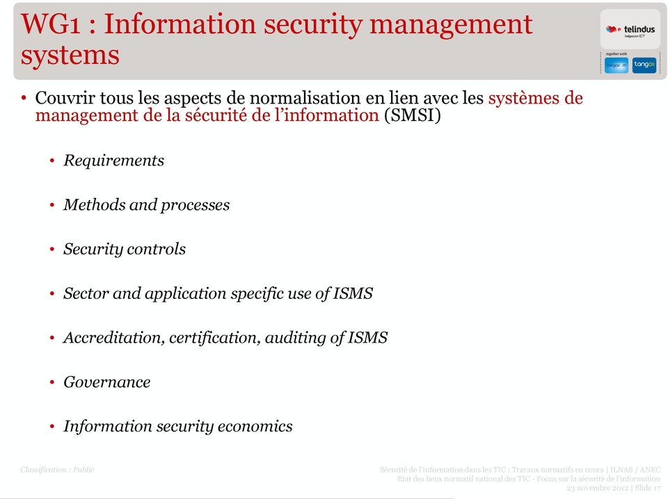 Methods and processes Security controls Sector and application specific use of ISMS