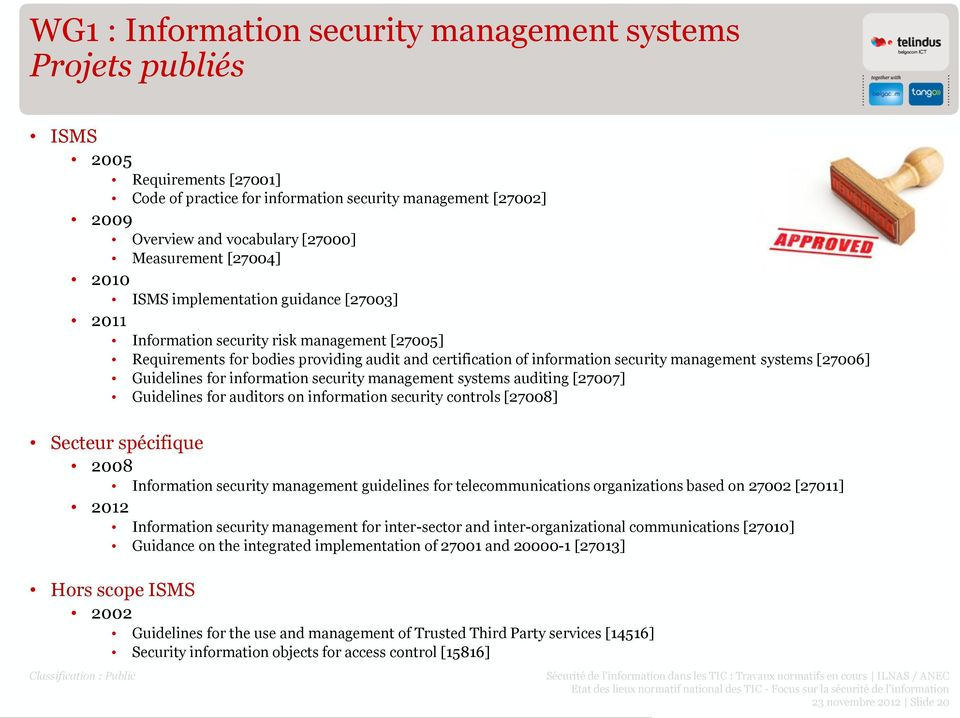 management systems [27006] Guidelines for information security management systems auditing [27007] Guidelines for auditors on information security controls [27008] Secteur spécifique 2008 Information