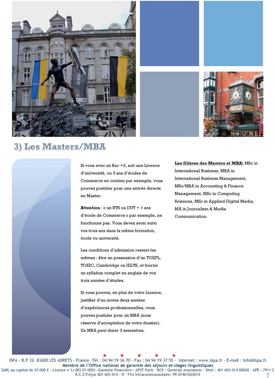 Les filières des Masters et MBA: MSc in International Business, MBA in International Business Management, MSc/MBA in Accounting & Finance Management, MSc in Computing Sciences, MSc in Applied Digital