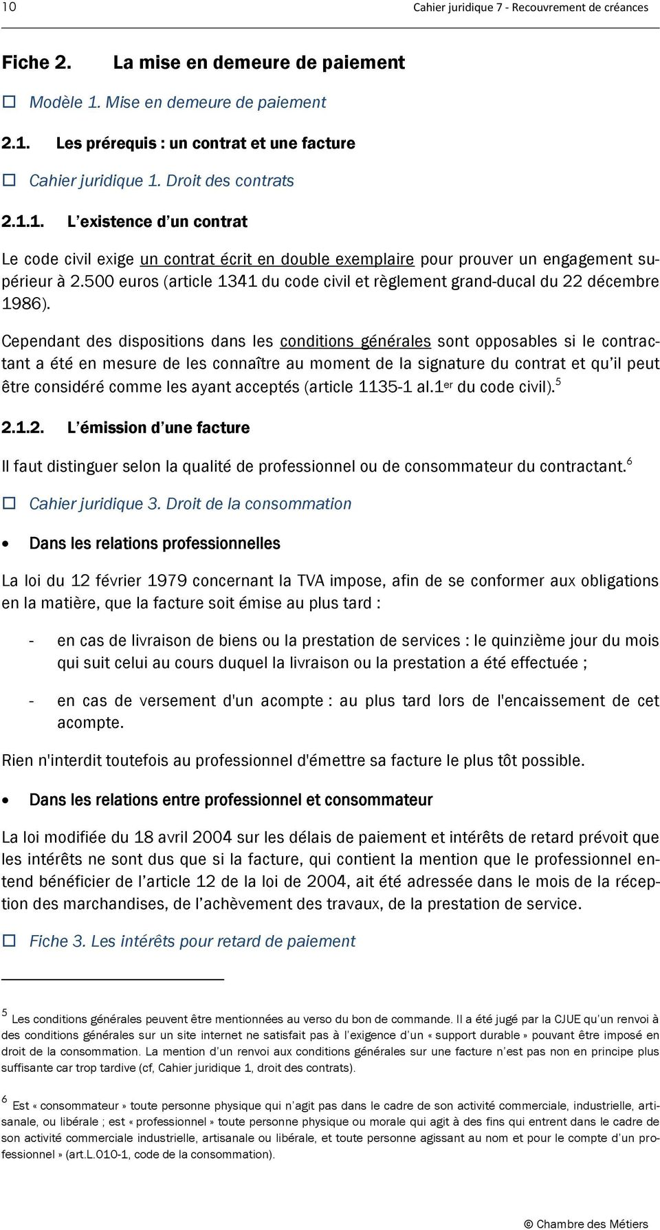 500 euros (article 1341 du code civil et règlement grand-ducal du 22 décembre 1986).