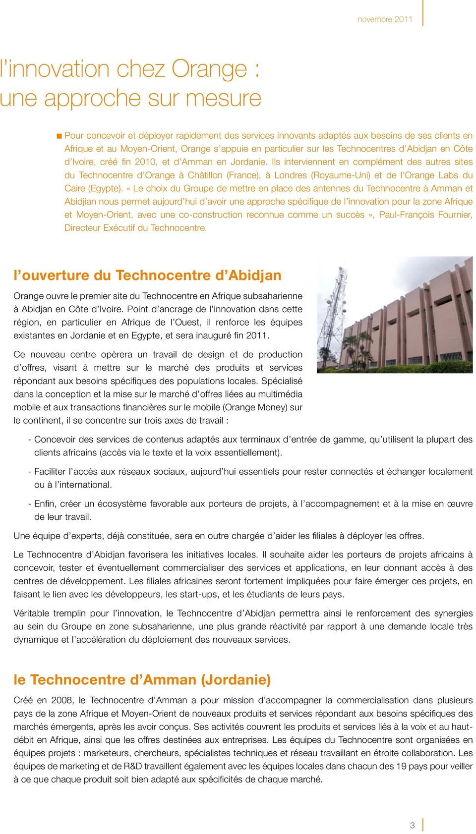 Ils interviennent en complément des autres sites du Technocentre d Orange à Châtillon (France), à Londres (Royaume-Uni) et de l Orange Labs du Caire (Egypte).