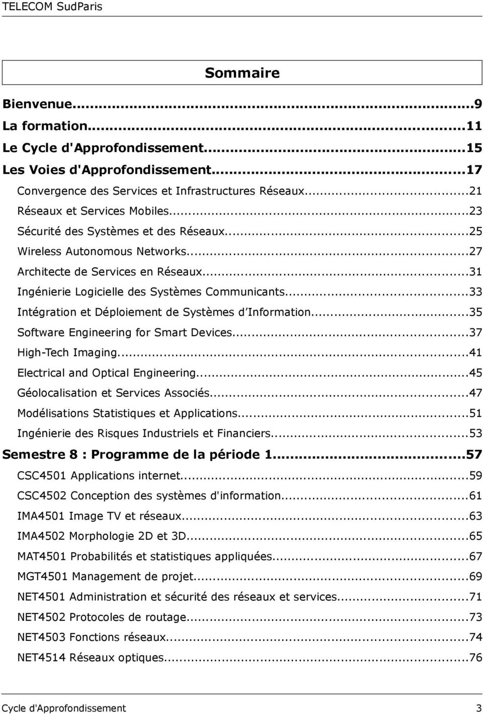 ..33 Intégration et Déploiement de Systèmes d Information...35 Software Engineering for Smart Devices...37 High-Tech Imaging...41 Electrical and Optical Engineering.