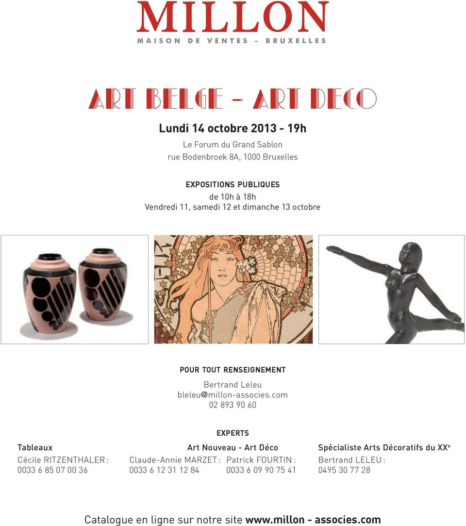 com 02 893 90 60 EXPERTS Tableaux Cécile RITZENTHALER : 0033 6 85 07 00 36 Claude-Annie MARZET : 0033 6 12 31 12 84 Art Nouveau - Art