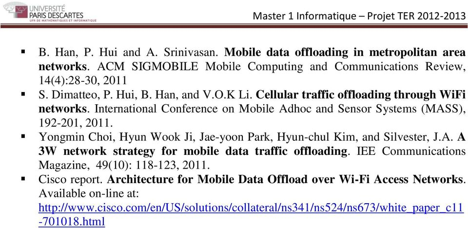 Yongmin Choi, Hyun Wook Ji, Jae-yoon Park, Hyun-chul Kim, and Silvester, J.A. A 3W network strategy for mobile data traffic offloading.