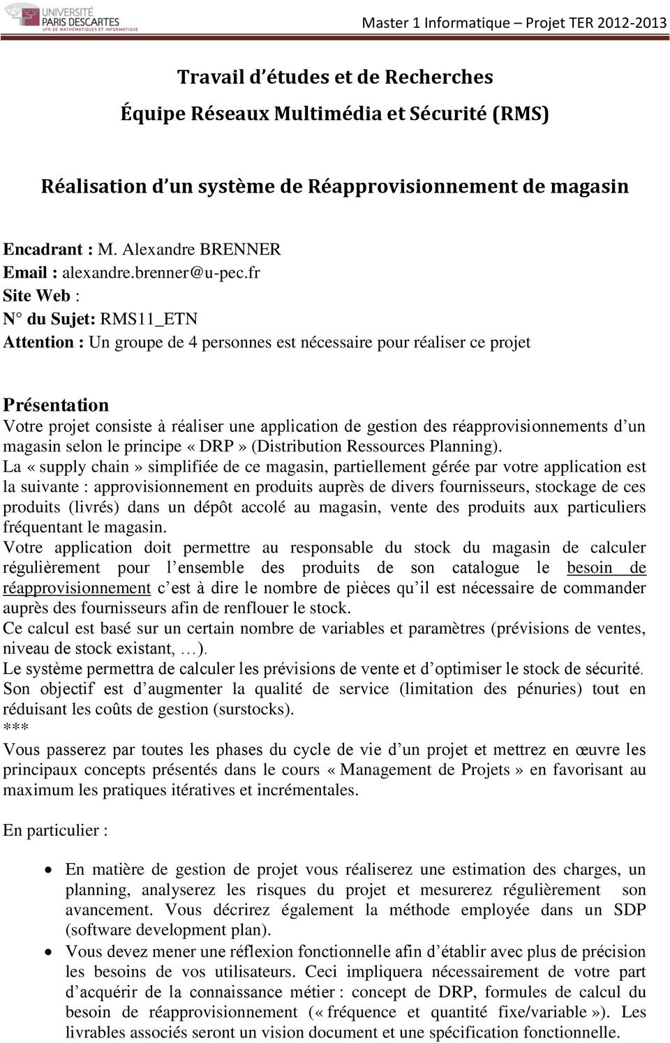 un magasin selon le principe «DRP» (Distribution Ressources Planning).