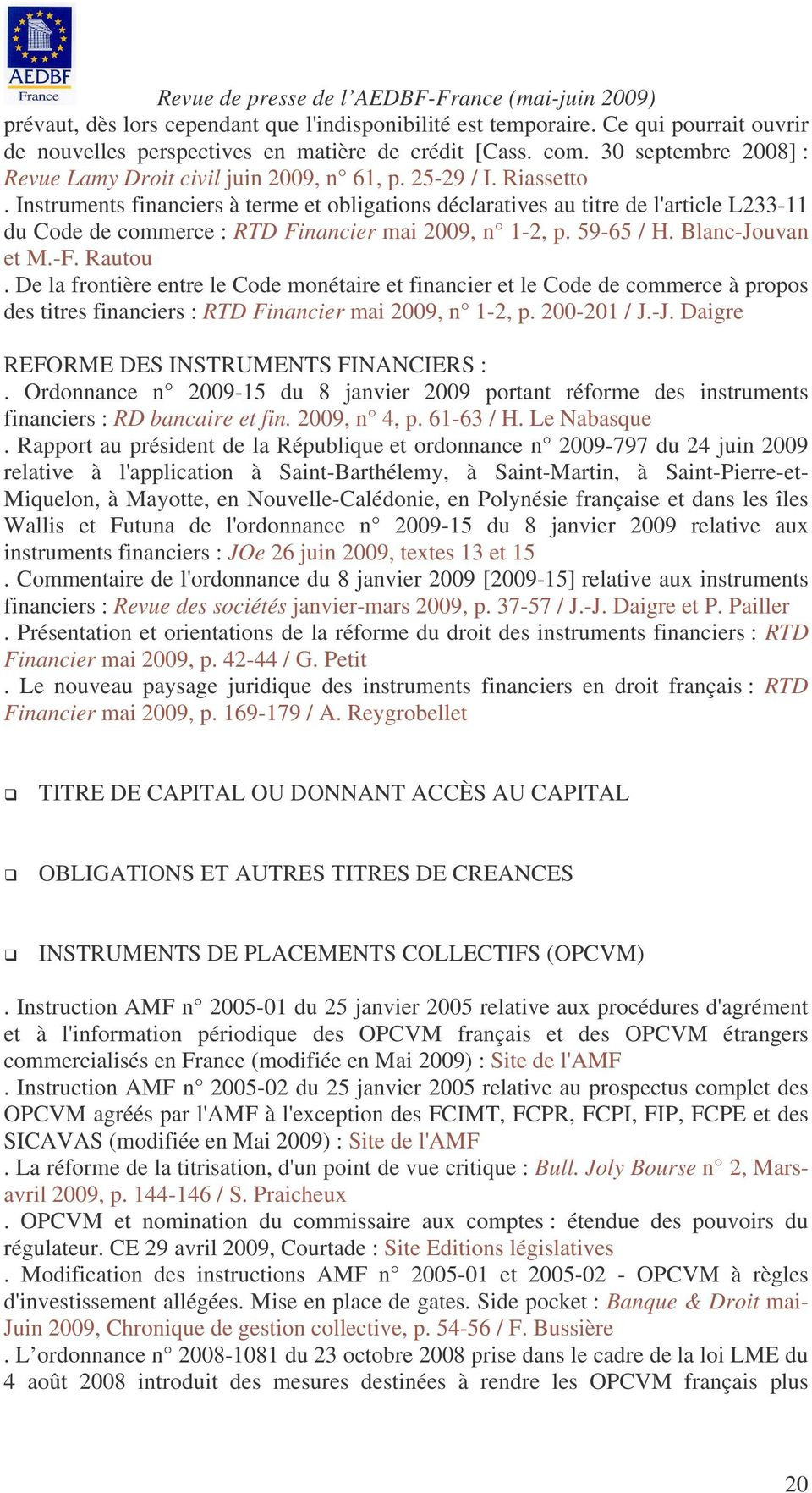 Instruments financiers à terme et obligations déclaratives au titre de l'article L233-11 du Code de commerce : RTD Financier mai 2009, n 1-2, p. 59-65 / H. Blanc-Jouvan et M.-F. Rautou.