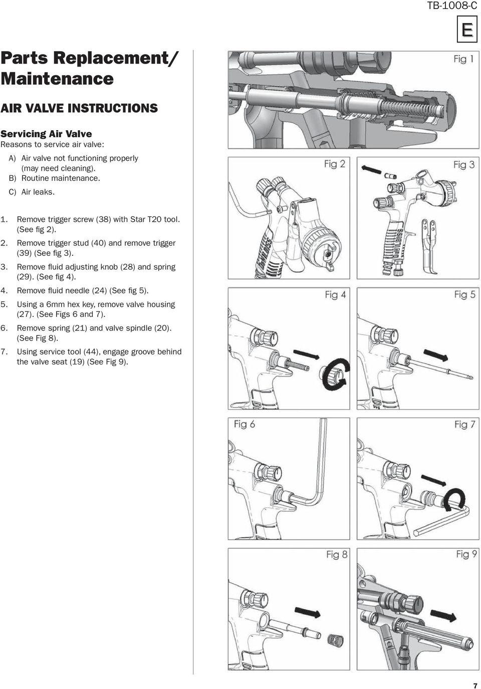 3. Remove fluid adjusting knob (28) and spring (29). (See fig 4). 4. Remove fluid needle (24) (See fig 5). 5. Using a 6mm hex key, remove valve housing (27).