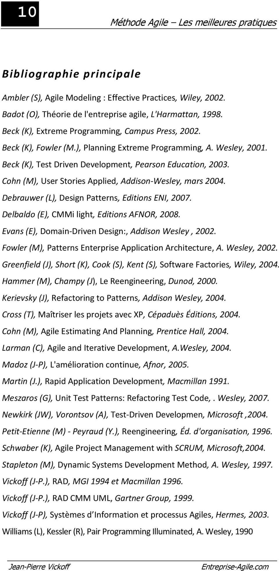 Cohn (M), User Stories Applied, Addison-Wesley, mars 2004. Debrauwer (L), Design Patterns, Editions ENI, 2007. Delbaldo (E), CMMi light, Editions AFNOR, 2008.