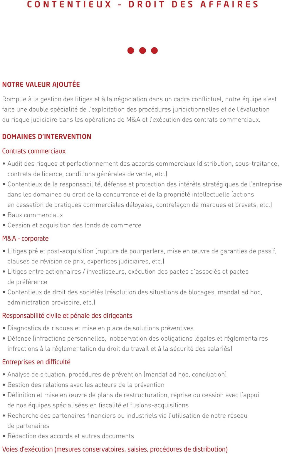 DOMAINES D INTERVENTION Contrats commerciaux Audit des risques et perfectionnement des accords commerciaux (distribution, sous-traitance, contrats de licence, conditions générales de vente, etc.