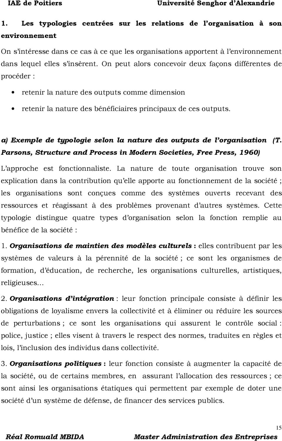 a) Exemple de typologie selon la nature des outputs de l organisation (T. Parsons, Structure and Process in Modern Societies, Free Press, 1960) L approche est fonctionnaliste.
