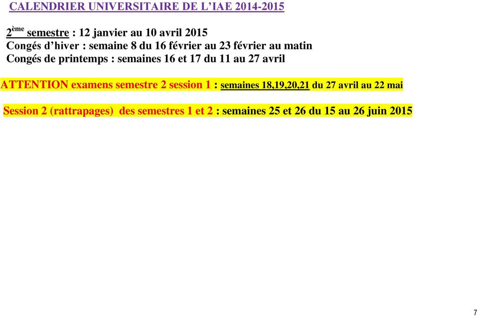 17 du 11 au 27 avril ATTENTION examens semestre 2 session 1 : semaines 18,19,20,21 du 27 avril
