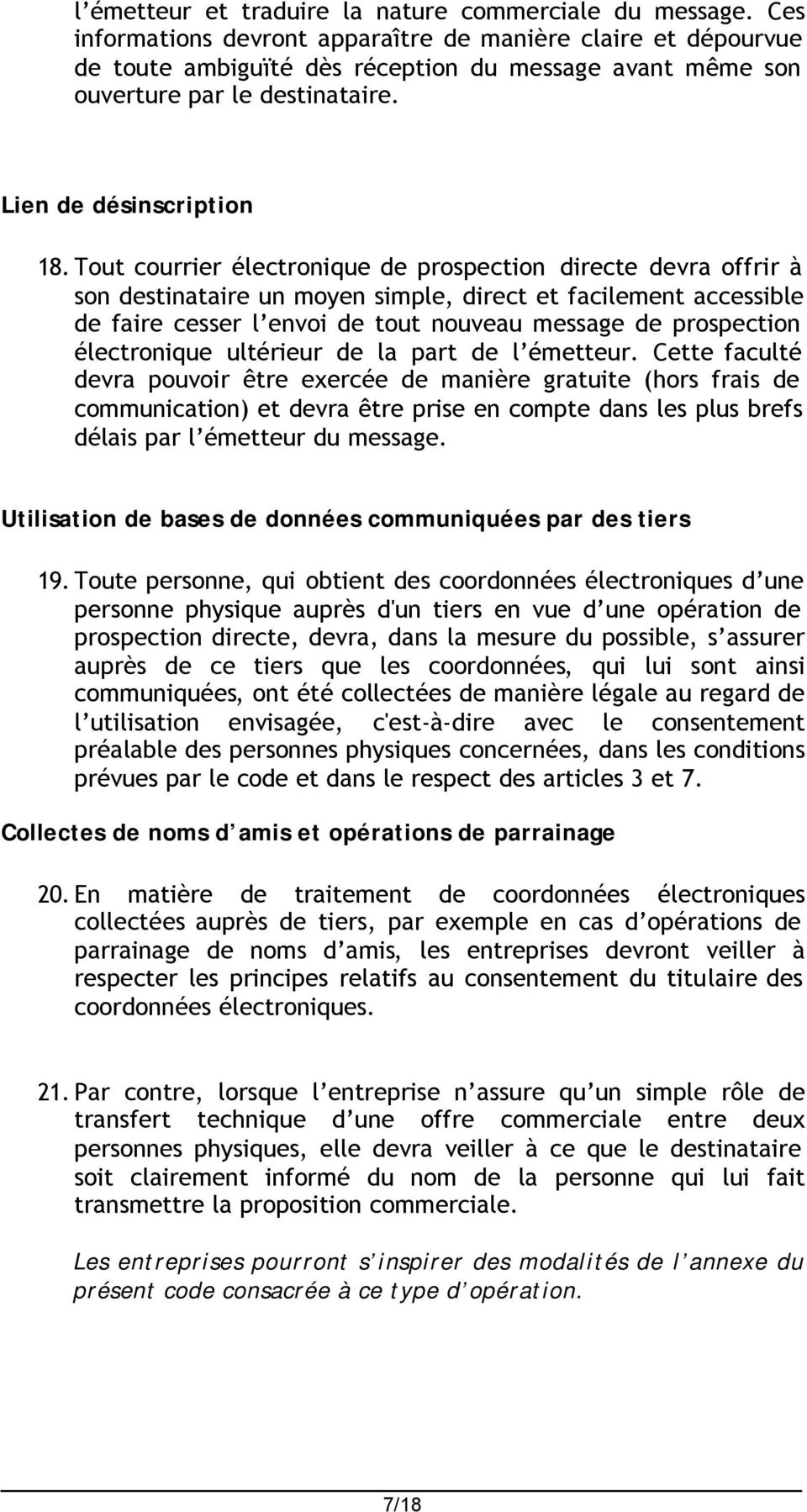 Tout courrier électronique de prospection directe devra offrir à son destinataire un moyen simple, direct et facilement accessible de faire cesser l envoi de tout nouveau message de prospection