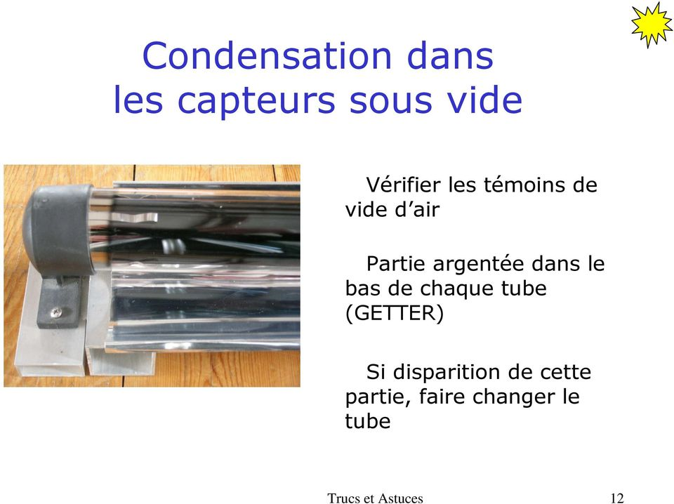 bas de chaque tube (GETTER) Si disparition de