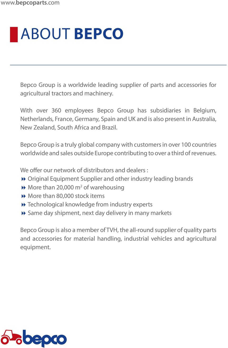 Bepco Group is a truly global company with customers in over 100 countries worldwide and sales outside Europe contributing to over a third of revenues.