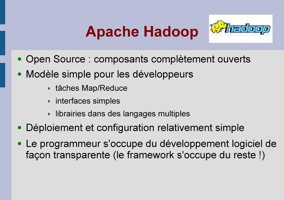 langages multiples Déploiement et configuration relativement simple Le