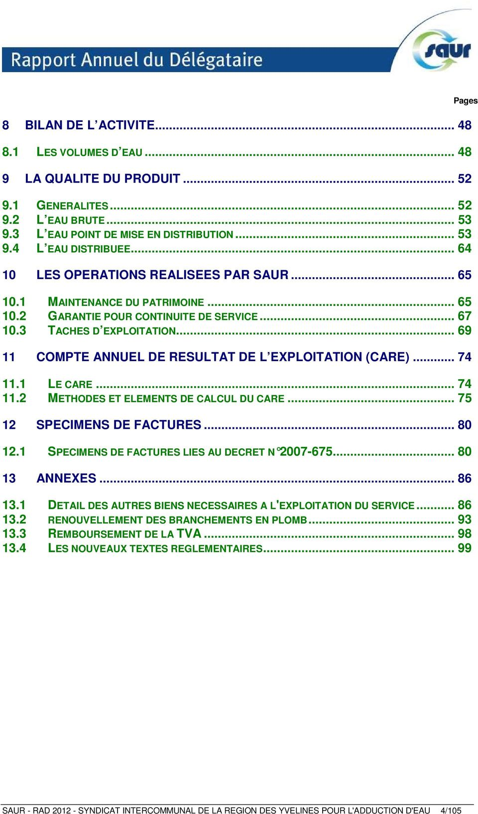 .. 69 11 COMPTE ANNUEL DE RESULTAT DE L EXPLOITATION (CARE)... 74 11.1 LE CARE... 74 11.2 METHODES ET ELEMENTS DE CALCUL DU CARE... 75 12 SPECIMENS DE FACTURES... 80 12.